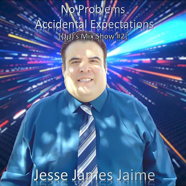 Jesse James Jaime - 'No Problems Accidental Expectations' [(JjJ)'s Mix Show #2] Released Today 01/26/2021