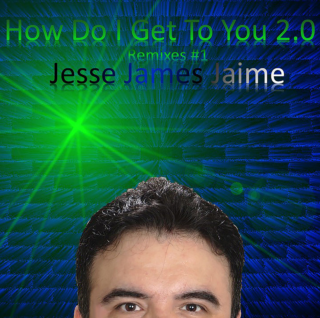 Jesse James Jaime - How Do I Get To You 2.0 (Remixes #1) Compact Disc (CD) + (WAV) Download