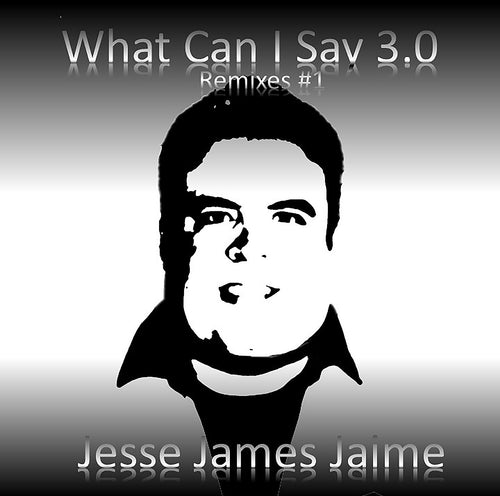 Jesse James Jaime - What Can I Say 3.0 (Remixes #1) Compact Disc (CD) + (WAV) Download
