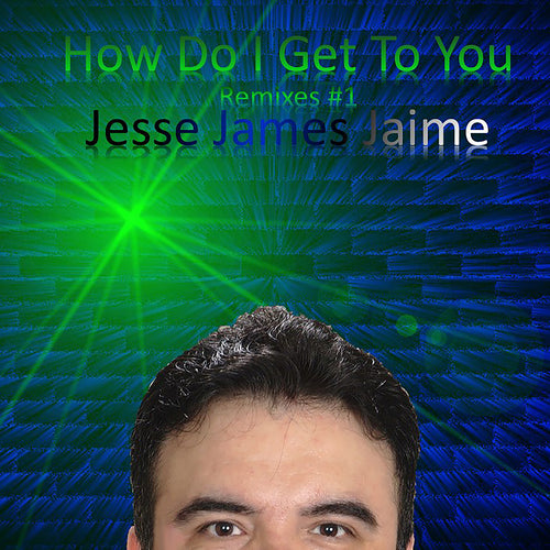 Jesse James Jaime - How Do I Get To You 2.0 (Remixes #1) (Mp3 320 kbps)