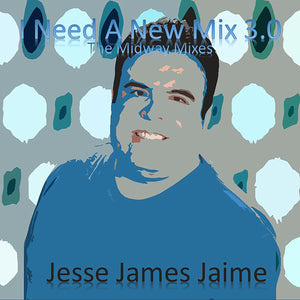 Jesse James Jaime - I Need A New Mix 3.0 (The Midway Mixes) Mp3 320 kbps