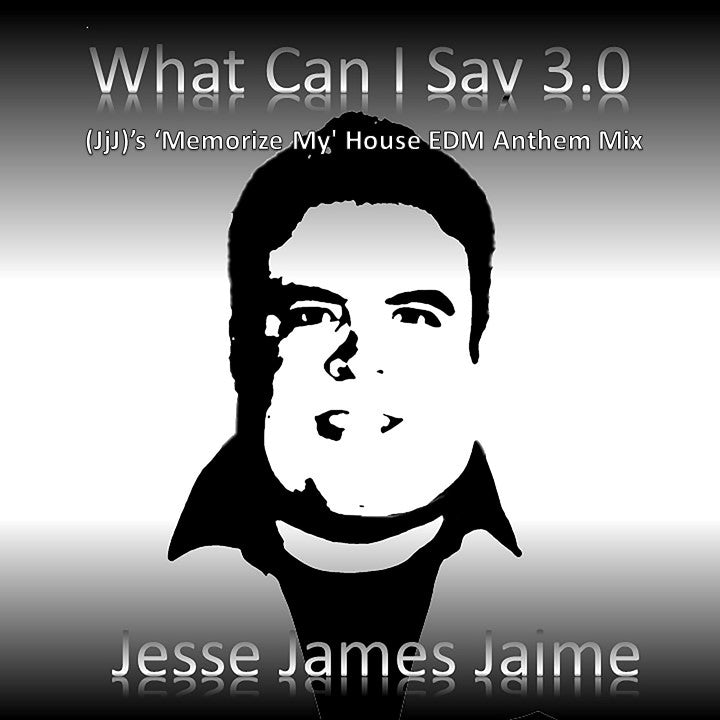 Jesse James Jaime - What Can I Say 3.0 [(JjJ)'s 'Memorize My' House EDM Anthem Mix]  Free Download