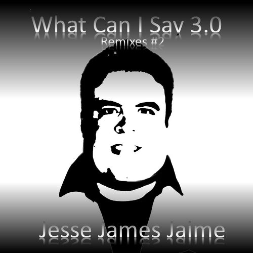 Jesse James Jaime - What Can I Say 3.0 (Remixes #2) Mp3 320 kbps