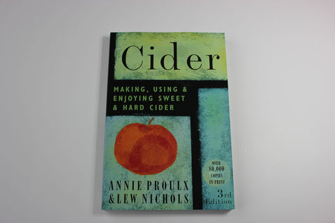Cider: Making, Using and Enjoying Sweet and Hard Cider -- Annie Prolux