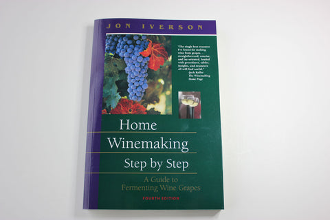 Home Winemaking Step by Step -- Jon Iverson