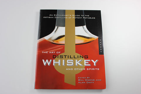 The Art of Distilling Whiskey -- Bill Owens and Alan Dikty, Eds.