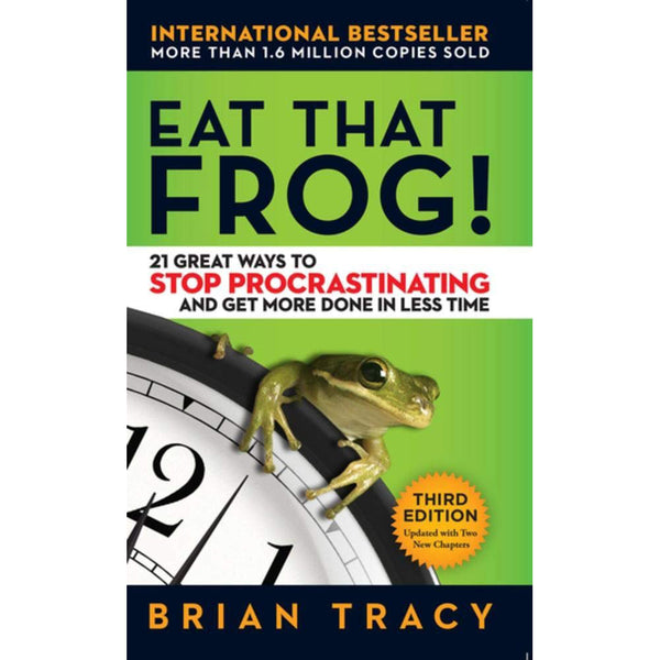 Eat That Frog 3rd Edition - 21 Great Ways to Stop Procrastinating and Get More Done in Less Time