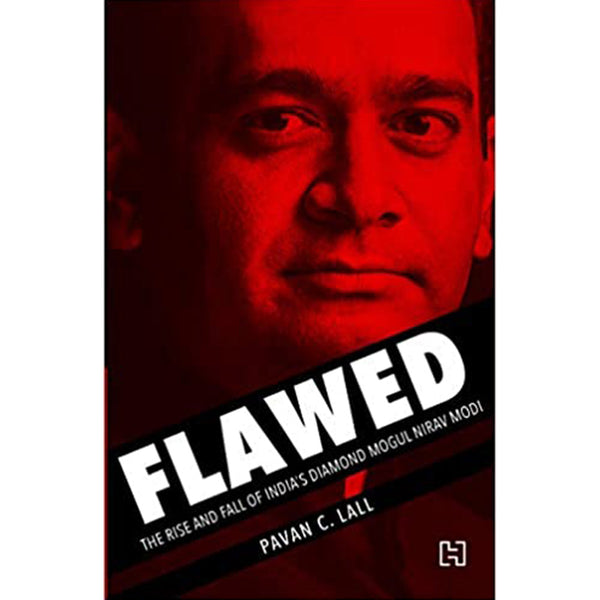 Flawed : The Rise and Fall of India's Diamond Mogul Nirav Modi