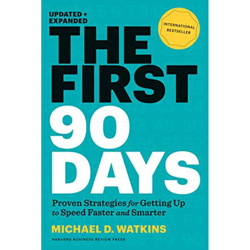 The First 90 Days, Updated and Expanded: Proven Strategies for Getting Up to Speed Faster and Smarte