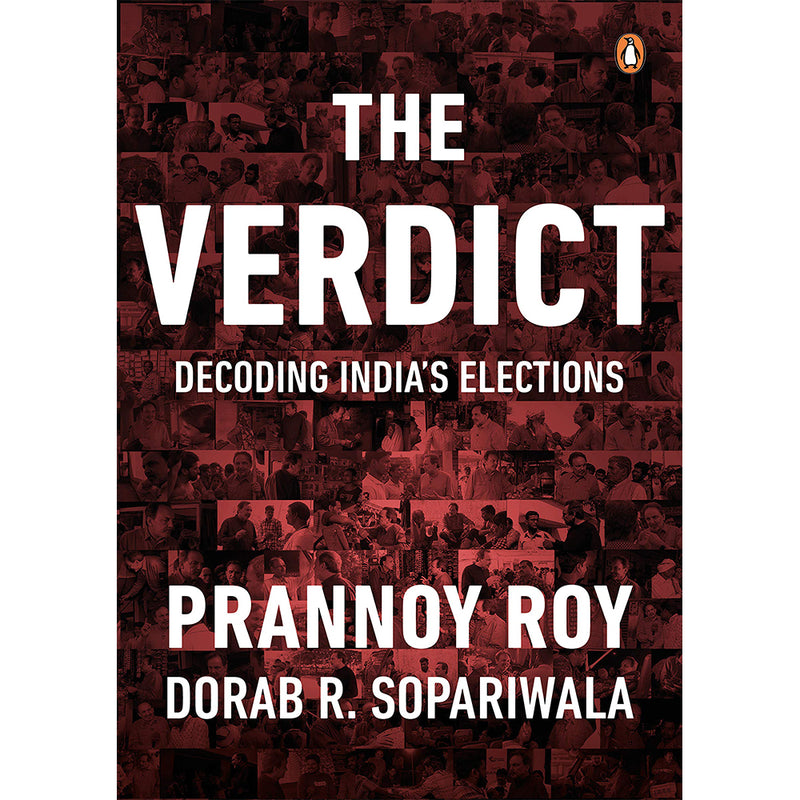 The Verdict - Decoding Indias Elections by Prannoy Roy and Dorab Sopariwala