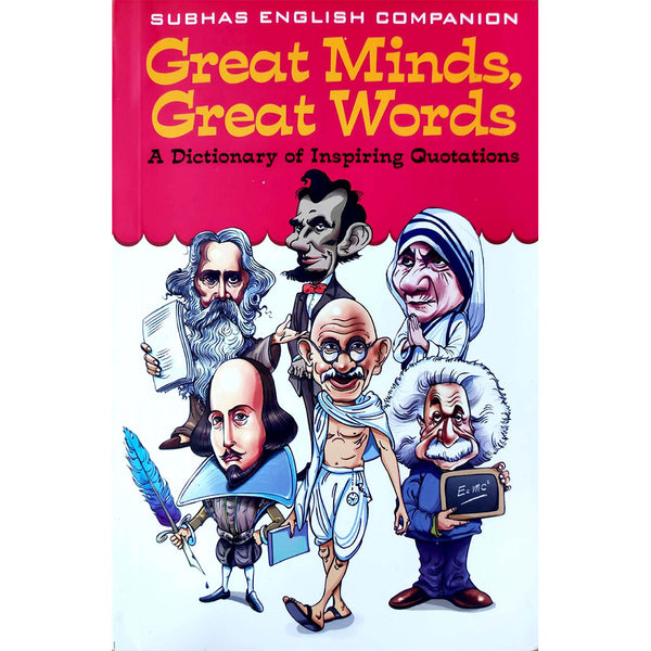 Great Minds, Great Words - A Dictionary Of Inspiring Quotations