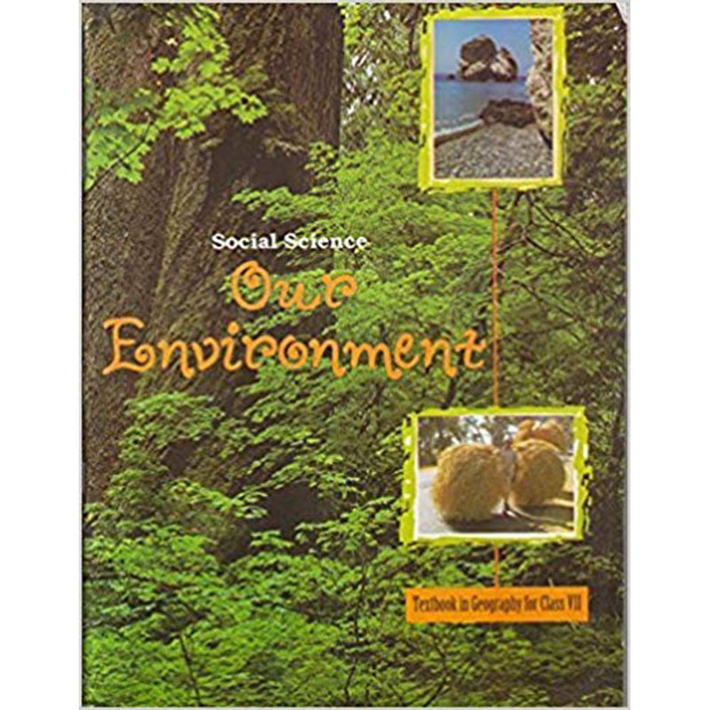 762 - NCERT - Our Environment - Textbook for Geography for Class - 7