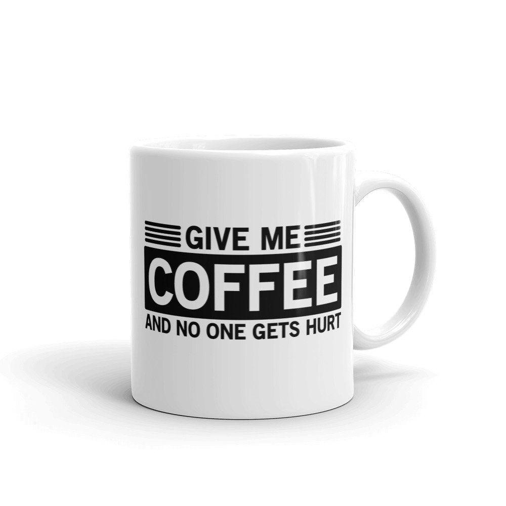 Give me coffee and nobody gets hurt