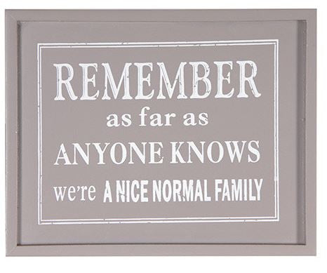 Remember as far as anyone knows we're a nice normal family sign