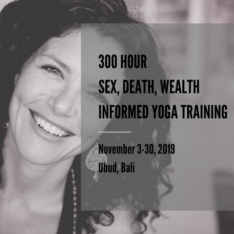 300HR Sex, Death & Wealth Informed Yoga Training, Nov 3-30, 2019