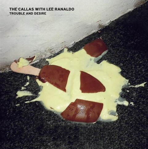CALLAS AND LEE RANALDO, THE - Trouble And Desire