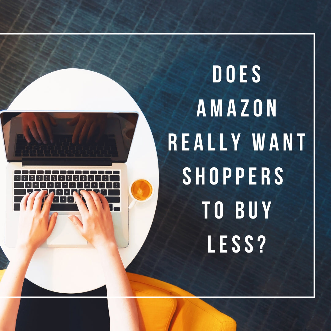 Does Amazon Really Want Shoppers to Buy Less??