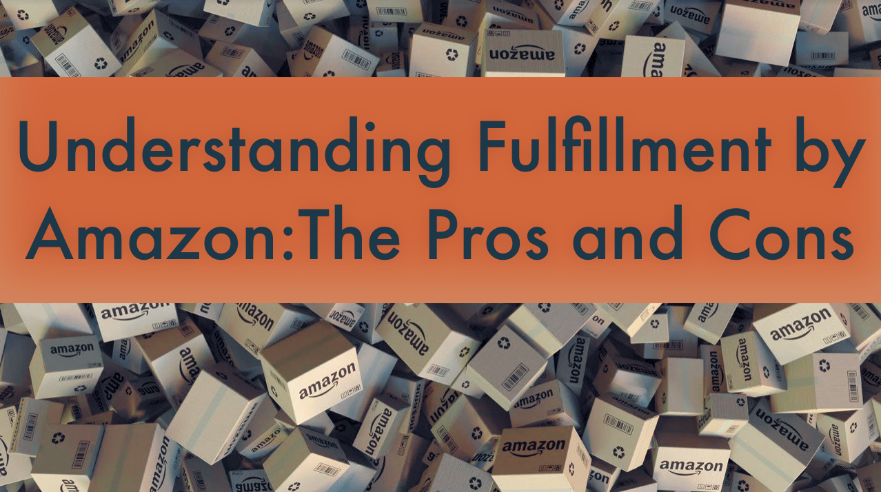 Understanding Fulfillment by Amazon: The Pros and Cons