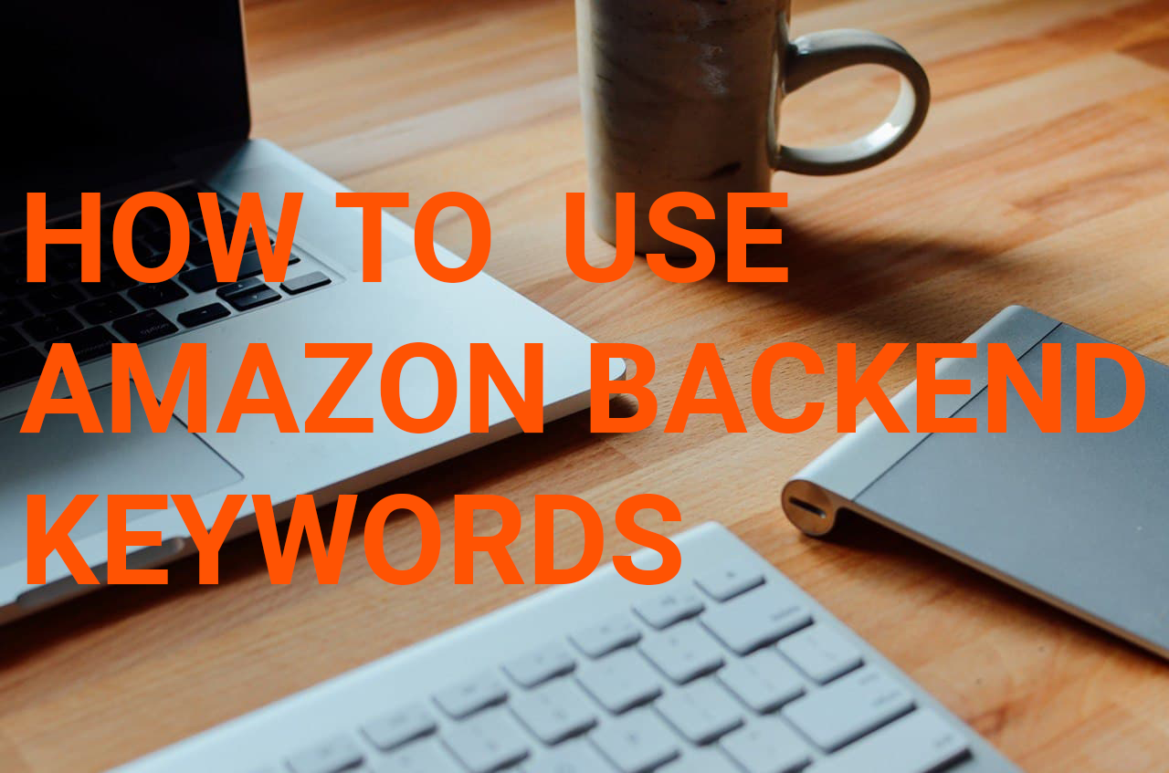 How to Use Amazon Backend Keywords