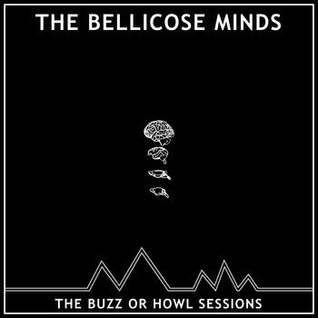 THE BELLICOSE MINDS 'The Buzz Or Howl Sessions' 10""