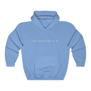 DON'T MAKE ME MAKE YOU CRY Hoodie