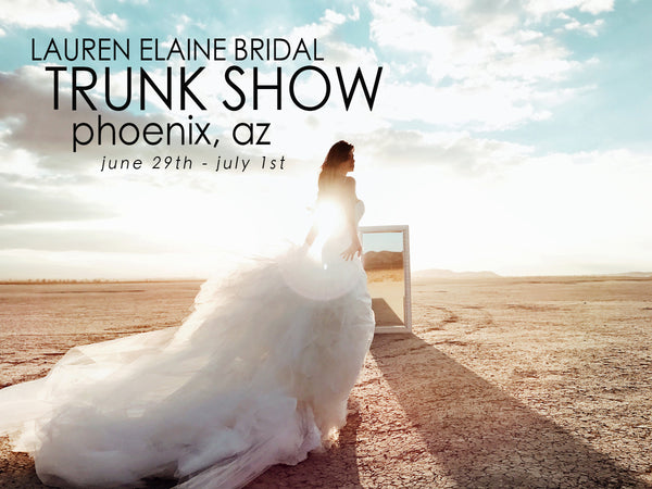 Find your dream wedding dress at the Lauren Elaine Bridal Trunk Show in Phoenix, Arizona June 29th - July 1st!