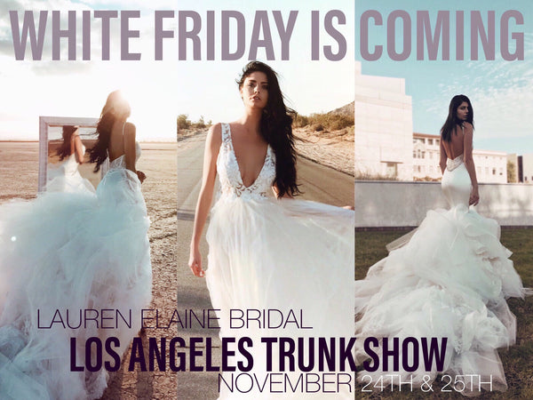 Lauren Elaine Bridal White Friday Trunk Show Los Angeles 2018