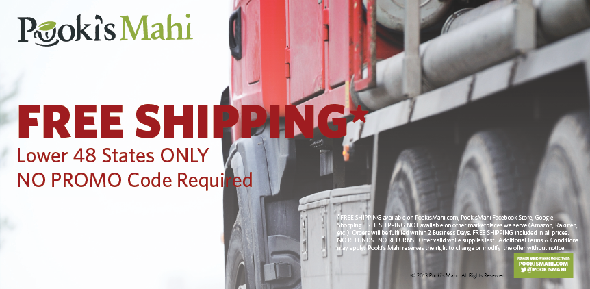 Pooki's Mahi FREE SHIPPING to the Lower 48 States.  No promo code required.
