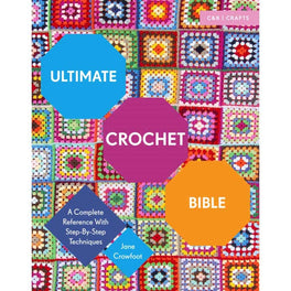 Ultimate Crochet Bible: A Complete Reference with Step by Step Techniques by Jane Crowfoot