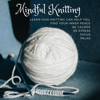Mindful Knitting Afternoon Workshop with Lynne Rowe - Friday 7th February 2020