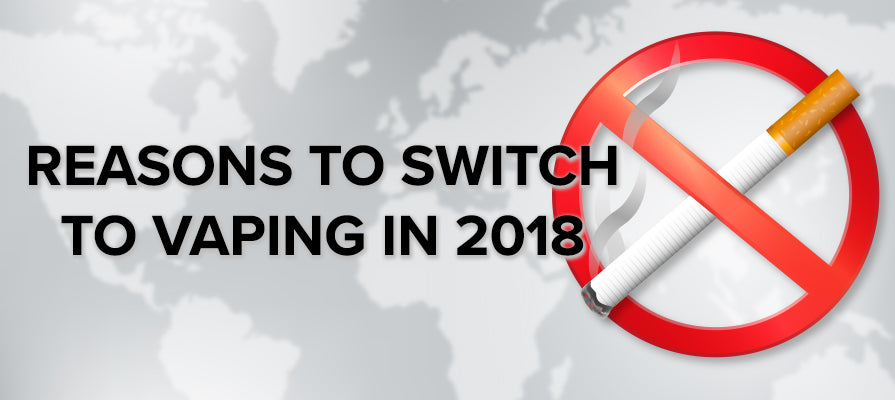 Reasons To Switch To Vaping In 2018