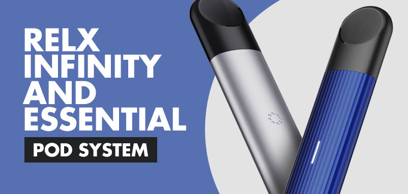 Relx Infinity & Relx Essential Pod Systems: Switch with ease!