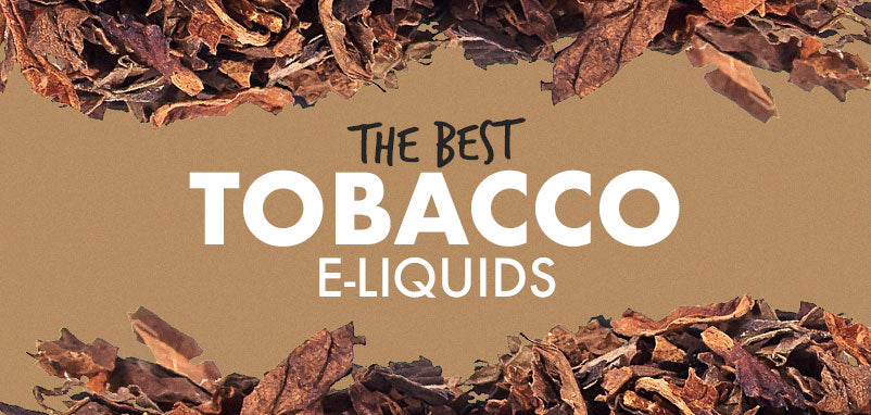 Best of Tobacco E-Liquids