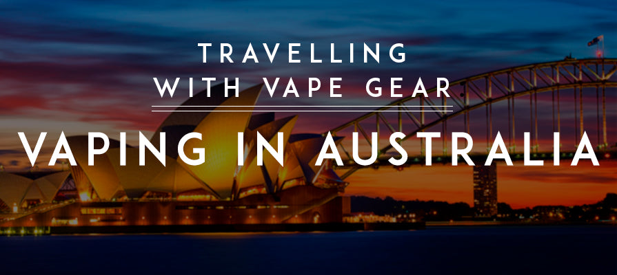 Travelling with Vape Gear: Vaping in Australia