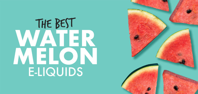 The Best Watermelon E-Liquids