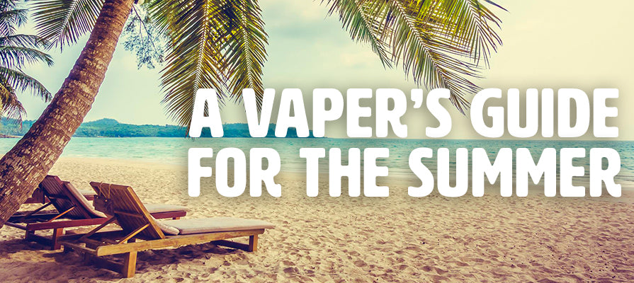 A Vaper's Guide for the Summer