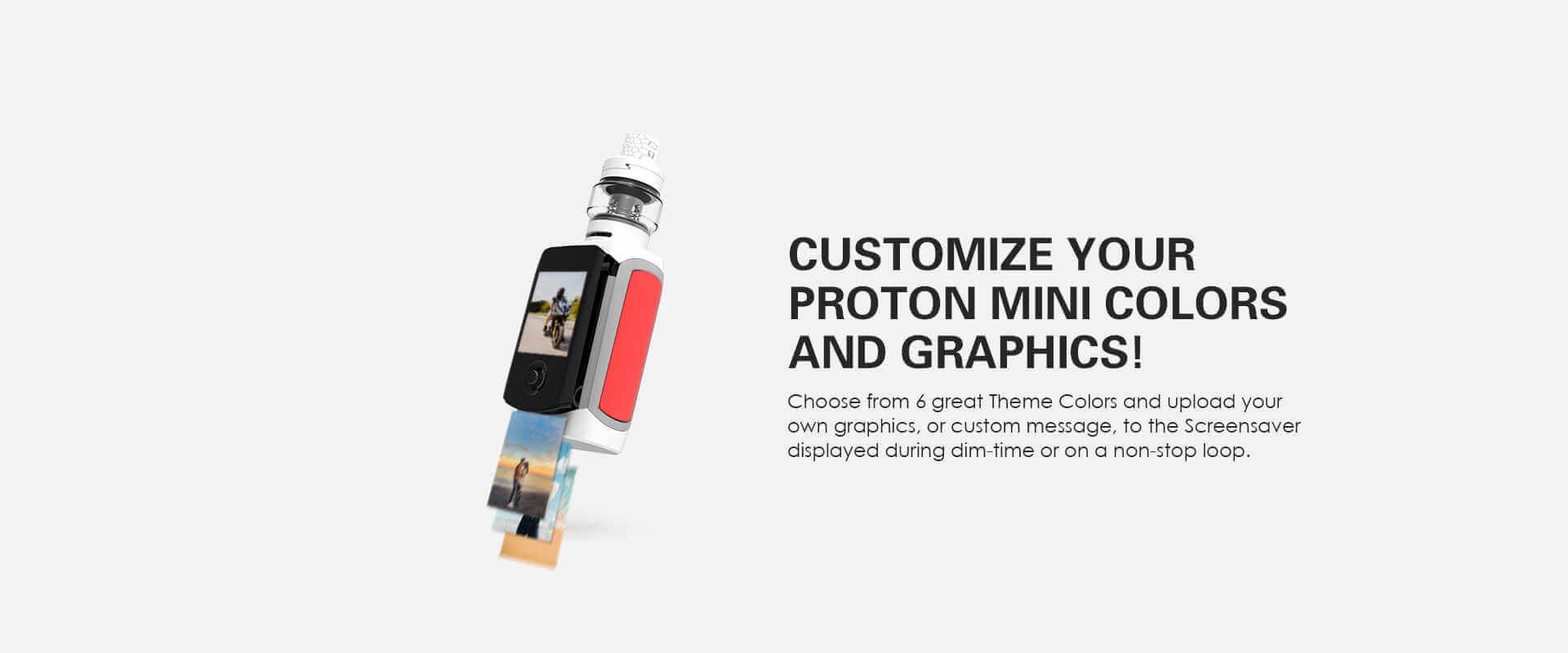 Customise you Proton Mini mod with custom graphics and themes
