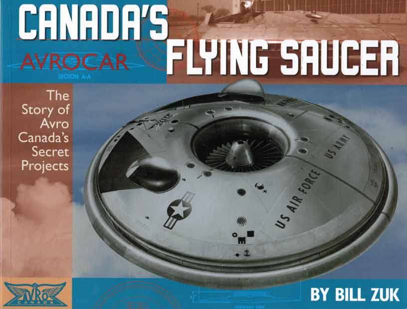 Canada's AVROCAR Flying Saucer: The Story of Avro Canada's Secret Projects