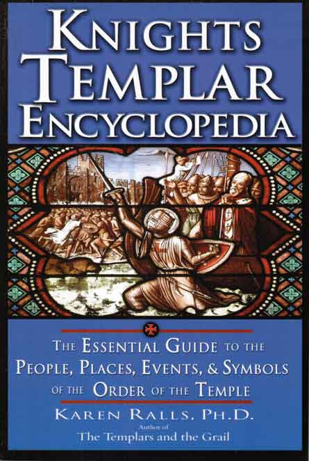 Knights Templar Encyclopedia: Essential Guide to the People, Places, Events & Symbols of the Order of the Temple