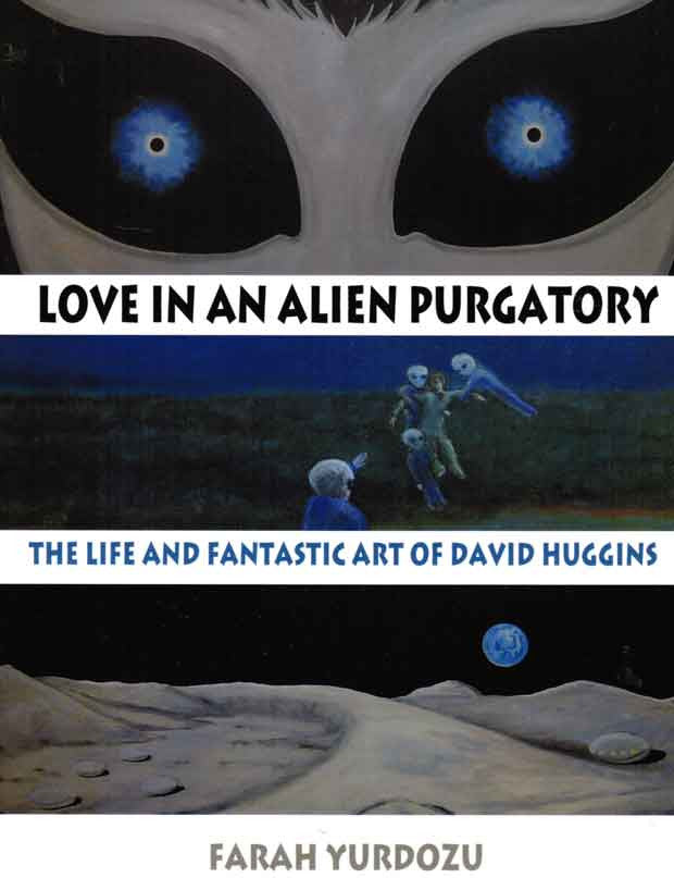 Love in an Alien Purgatory: Life & Fantastic Art of David Huggins