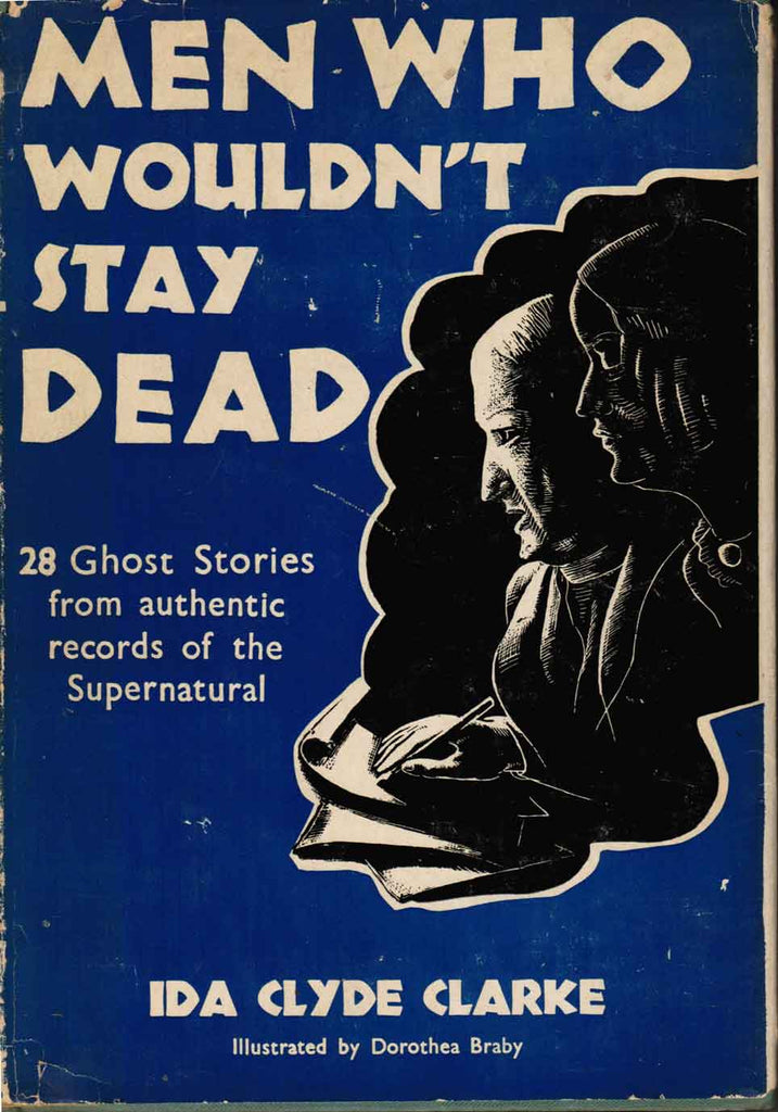 Men Who Wouldn't Stay Death: 28 Ghost Stories from Authentic Records of the Supernatural