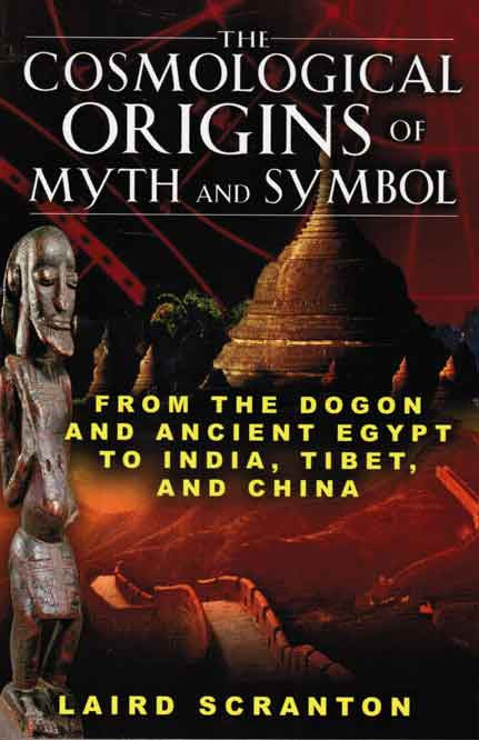 The Cosmological  Origins of Myth and Symbol: From Dogon and Ancient Egypt to India, Tibet, and China
