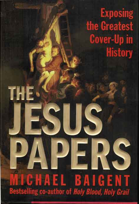 The Jesus Papers: Exposing the Greatest Coverup in History
