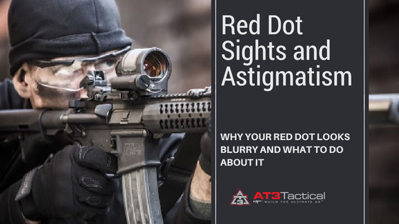 Understanding Ar 15 Red Dot Sights Amp Astigmatism At3