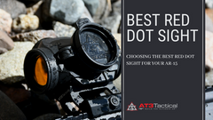 Choosing the Best Red Dot Sight for Your AR 15