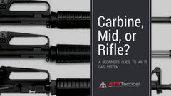 Carbine vs. Mid vs. Rifle: A Beginner's Guide to AR15 Gas Systems