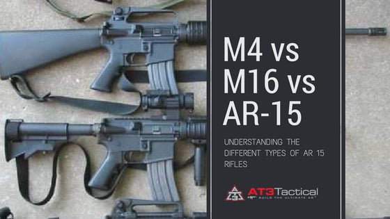 m4 vs m16 vs ar 15 different types of ar 15 rifles at3 tactical airsoft m4 accessories understanding the different types of ar 15 rifles m16 vs m4 vs ar15