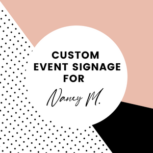 Custom Event Signage for Nancy M.