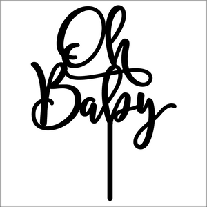 """Oh Baby"" Cake Topper, Acrylic or Wood"