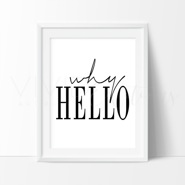 'Why Hello', Welcome Hello Typography B+W Art Print - VIVIDEDITIONS